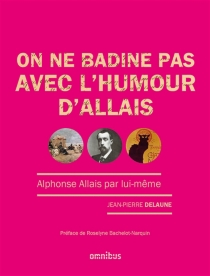 On ne badine pas avec l'humour d'Allais : Alphonse Allais par lui-même - Jean-PierreDelaune