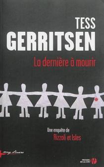 La dernière à mourir : une enquête de Rizzoli et Isles - TessGerritsen
