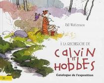A la recherche de Calvin et Hobbes : catalogue de l'exposition - BillWatterson