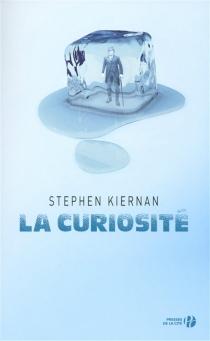 La curiosité - Stephen P.Kiernan