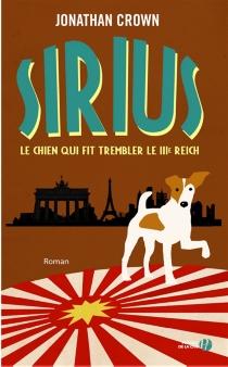 Sirius, le chien qui fit trembler le IIIe Reich - JonathanCrown