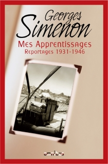 Mes apprentissages : reportages 1931-1946 - Georges Simenon