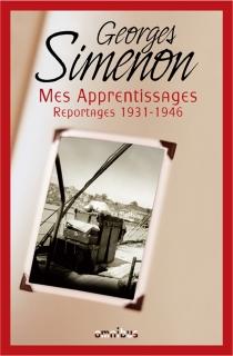 Mes apprentissages : reportages 1931-1946 - GeorgesSimenon