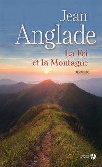 La foi et la montagne - JeanAnglade