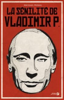 La sénilité de Vladimir P. - MichaelHonig