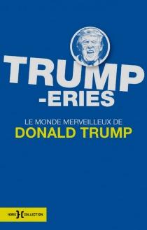 Trump-eries : le monde merveilleux de Donald Trump - Donald JohnTrump