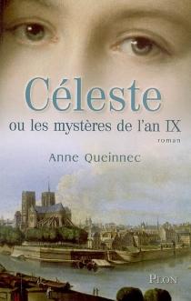 Céleste et les mystères de l'an IX - AnneQueinnec