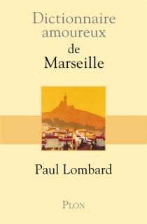 Dictionnaire amoureux de Marseille - PaulLombard