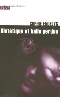 Diététique et balle perdue - SophieEndelys