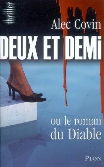Deux et demi ou Le roman du diable : thriller - AlecCovin