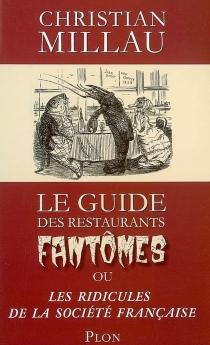 Le guide des restaurants fantômes ou Les ridicules de la société française - ChristianMillau