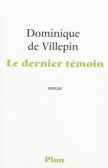 Le dernier témoin - Dominique deVillepin