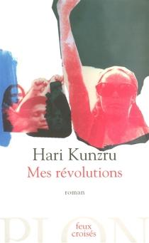 Mes révolutions - HariKunzru