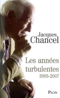 Les années turbulentes : journal 2005-2007 - JacquesChancel