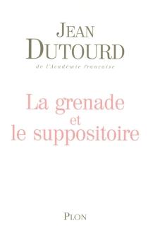 La grenade et le suppositoire - JeanDutourd