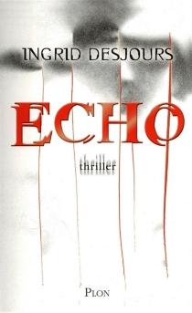 Echo : thriller - IngridDesjours