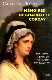 Mémoires de Charlotte Corday : écrits dans les jours qui précédèrent son exécution - CatherineDecours