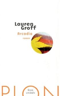 Arcadia - LaurenGroff