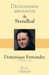Dictionnaire amoureux de Stendhal - DominiqueFernandez