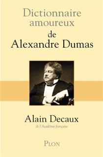 Dictionnaire amoureux d'Alexandre Dumas - AlainDecaux