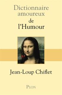 Dictionnaire amoureux de l'humour - Jean-LoupChiflet
