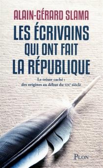 Les écrivains qui ont fait la République - Alain-GérardSlama