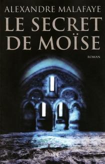 Le secret de Moïse - AlexandreMalafaye
