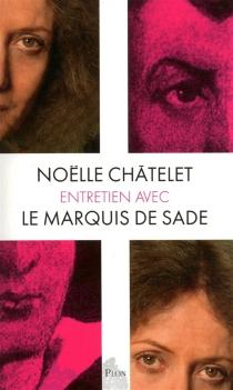 Entretien avec le marquis de Sade - NoëlleChâtelet