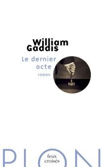 Le dernier acte - WilliamGaddis