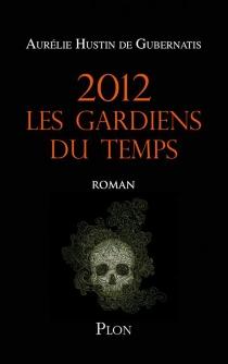 2012 les gardiens du temps - Aurélie deGubernatis