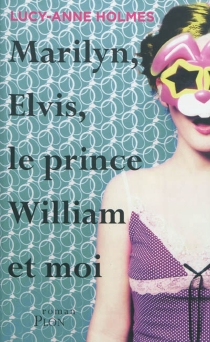 Marilyn, Elvis, le prince William et moi - Lucy AnneHolmes