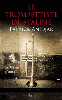 Le trompettiste de Staline - PatrickAnidjar