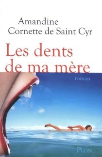 Les dents de ma mère - AmandineCornette de Saint Cyr