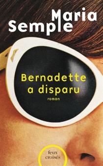 Bernadette a disparu - MariaSemple