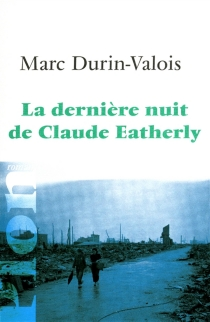 La dernière nuit de Claude Eatherly - MarcDurin-Valois
