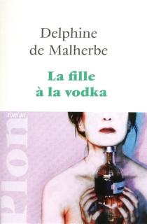 La fille à la vodka - Delphine deMalherbe