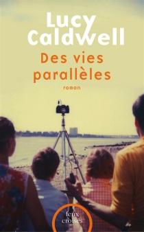 Des vies parallèles - LucyCaldwell
