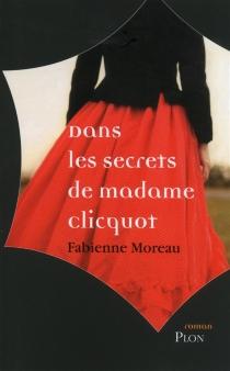 Dans les secrets de madame Clicquot - FabienneMoreau