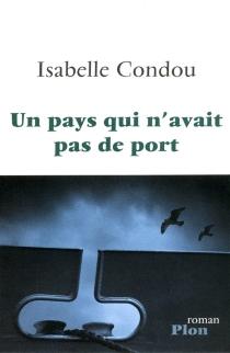 Un pays qui n'avait pas de port - IsabelleCondou
