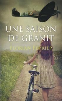 Une saison de granit - FlorianFerrier