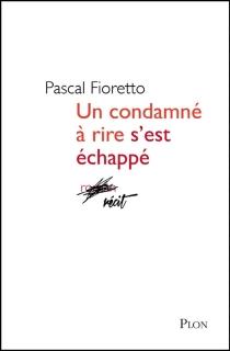 Un condamné à rire s'est échappé : récit - PascalFioretto
