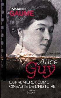 Alice Guy, la première femme cinéaste de l'histoire - EmmanuelleGaume