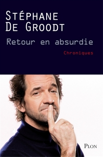 Retour en absurdie : chroniques - StéphaneDe Groodt