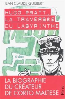 Hugo Pratt, la traversée du labyrinthe - Jean-ClaudeGuilbert