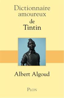 Dictionnaire amoureux de Tintin - AlbertAlgoud