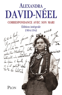 Correspondance avec son mari : 1904-1941 : édition intégrale - AlexandraDavid-Néel