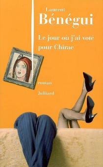 Le jour où j'ai voté pour Chirac : le livre qui intéresse 82 % des Français... et ma mère - LaurentBénégui