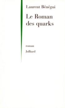Le roman des quarks - LaurentBénégui
