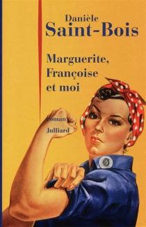 Marguerite, Françoise et moi - DanièleSaint-Bois