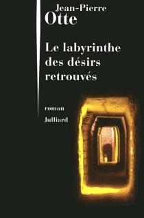 Le labyrinthe des désirs retrouvés - Jean-PierreOtte